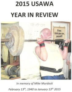 Cover page for the 2015 USAWA Year in Review is in memory of Mike Murdock. Mike was a very active USAWA lifter who was much respected by all his peers.